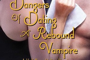 The Dangers of Dating a Rebound Vampire Review